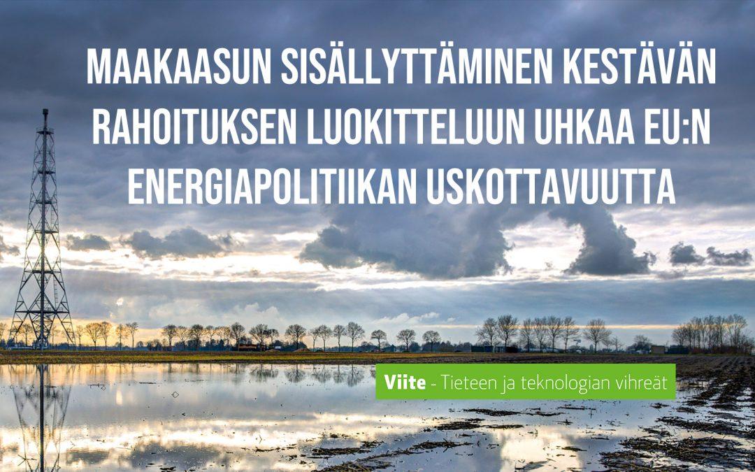 Maakaasun sisällyttäminen kestävän rahoituksen luokitteluun uhkaa EU:n energiapolitiikan uskottavuutta